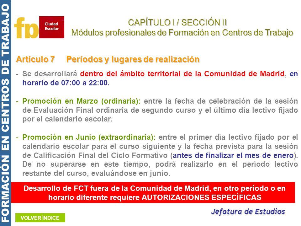 Artículo 7Períodos y lugares de realización -Se desarrollará dentro del ámbito territorial de la Comunidad de Madrid, en horario de 07:00 a 22:00. -Pr