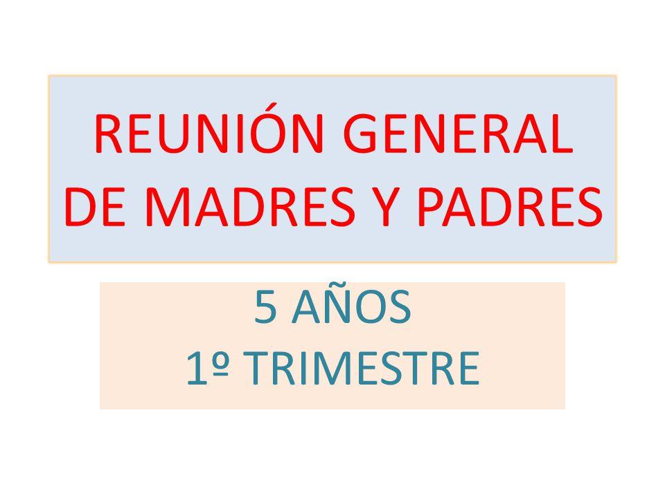 REUNIÓN GENERAL DE MADRES Y PADRES 5 AÑOS 1º TRIMESTRE