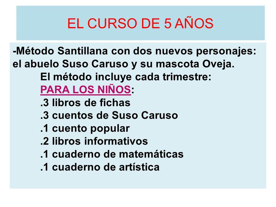 EL CURSO DE 5 AÑOS -Método Santillana con dos nuevos personajes: el abuelo Suso Caruso y su mascota Oveja. El método incluye cada trimestre: PARA LOS