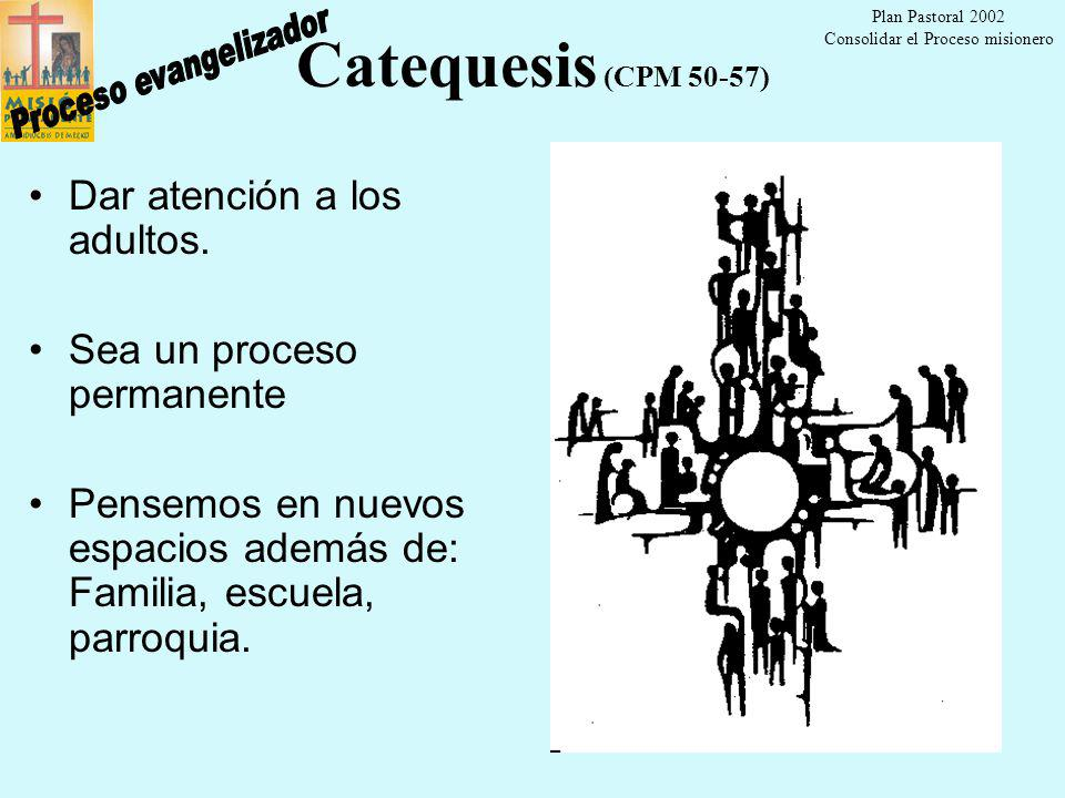 Plan Pastoral 2002 Consolidar el Proceso misionero 23 Catequesis (CPM 50-57) Parte de la situación concreta de la persona o del ambiente Sea integral que profundice contenidos de la fe, exprese exigencias del compromiso y de la celebración litúrgica.
