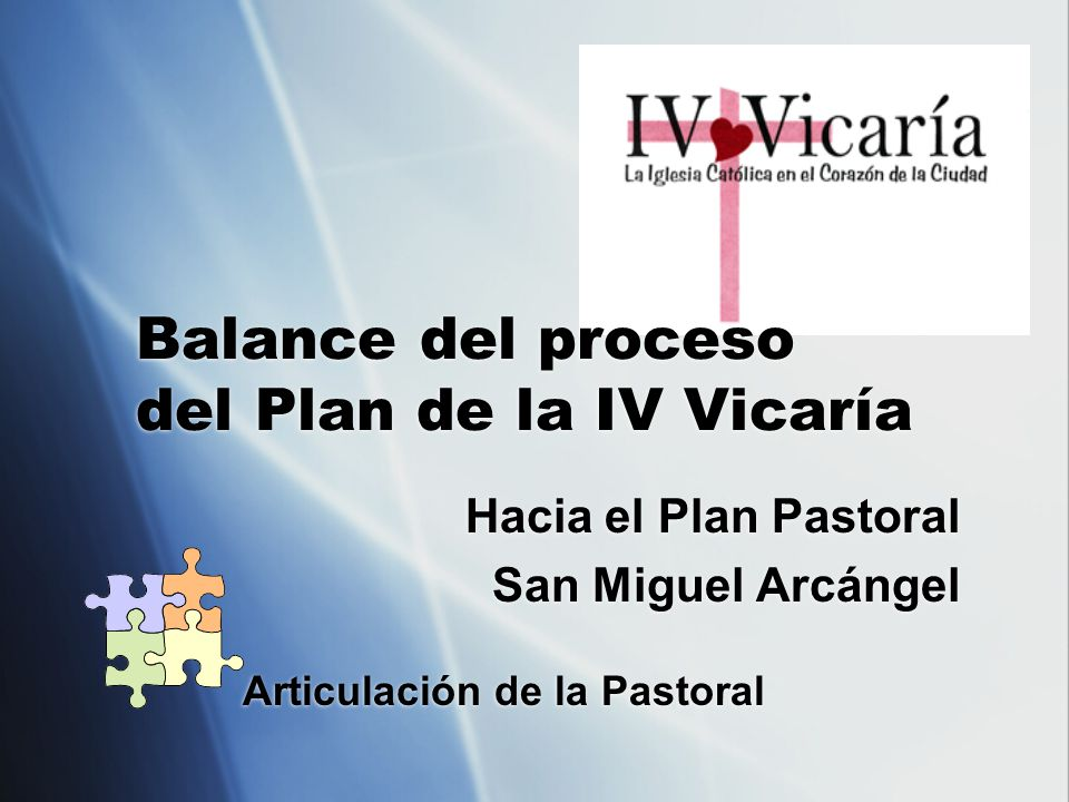 Hacia el Plan Pastoral San Miguel Arcángel Hacia el Plan Pastoral San Miguel Arcángel Balance del proceso del Plan de la IV Vicaría Articulación de la