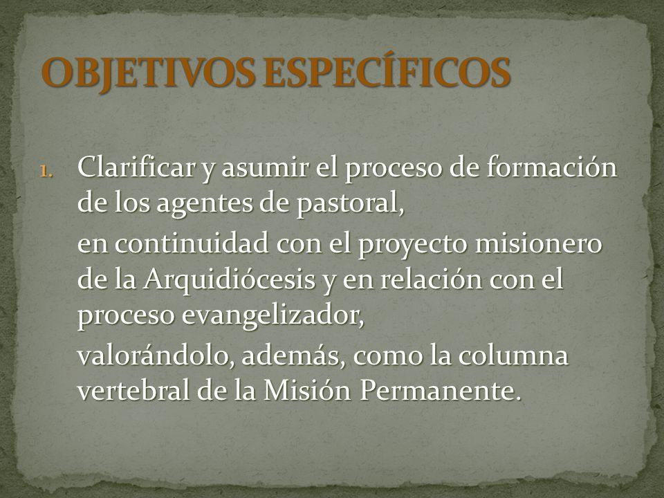 1. C larificar y asumir el proceso de formación de los agentes de pastoral, en continuidad con el proyecto misionero de la Arquidiócesis y en relación