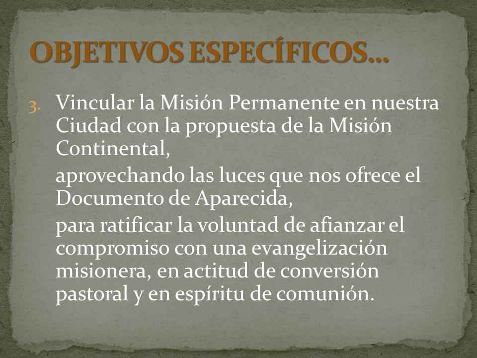 3. Vincular la Misión Permanente en nuestra Ciudad con la propuesta de la Misión Continental, aprovechando las luces que nos ofrece el Documento de Ap