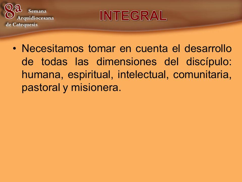 Necesitamos tomar en cuenta el desarrollo de todas las dimensiones del discípulo: humana, espiritual, intelectual, comunitaria, pastoral y misionera.