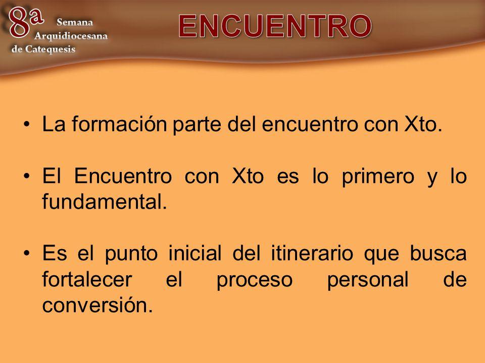 La formación parte del encuentro con Xto. El Encuentro con Xto es lo primero y lo fundamental. Es el punto inicial del itinerario que busca fortalecer