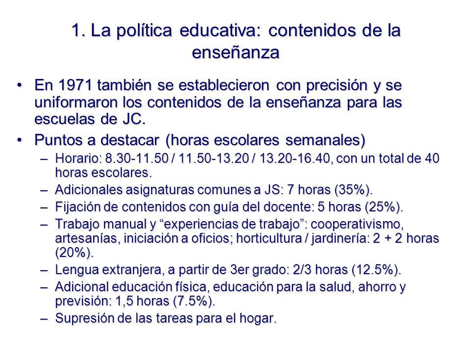 1. La política educativa: contenidos de la enseñanza En 1971 también se establecieron con precisión y se uniformaron los contenidos de la enseñanza pa