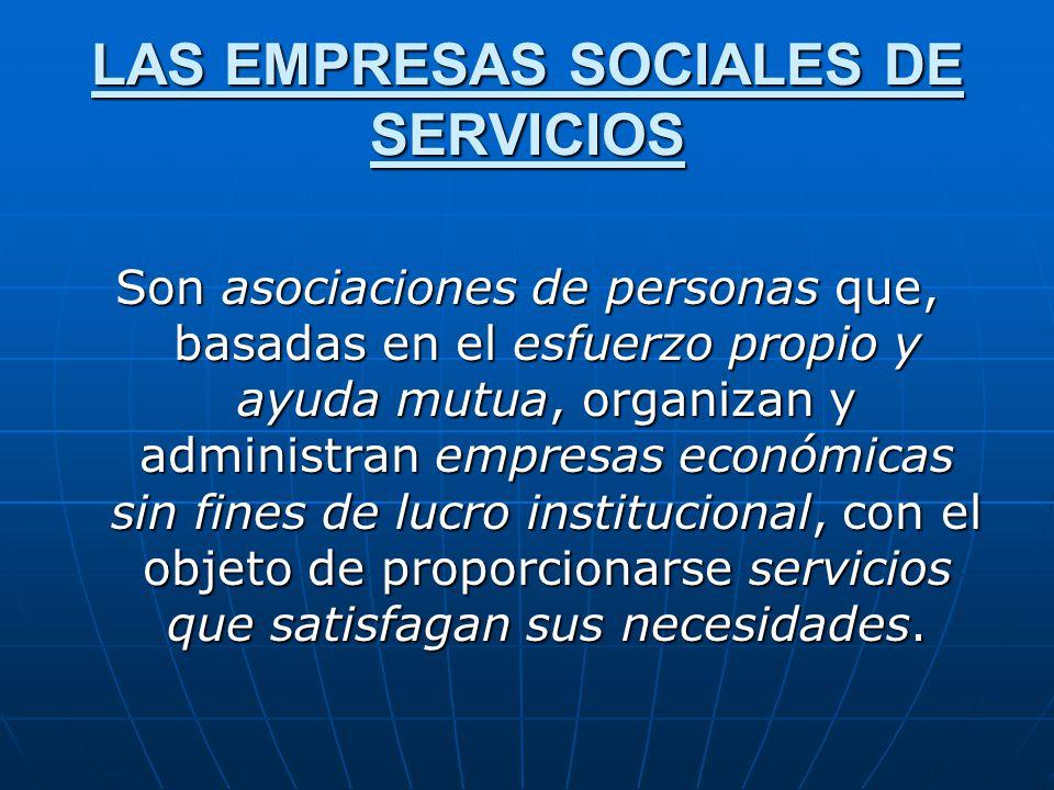 LAS EMPRESAS SOCIALES DE SERVICIOS Son asociaciones de personas que, basadas en el esfuerzo propio y ayuda mutua, organizan y administran empresas eco