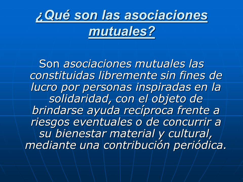 ¿Qué son las asociaciones mutuales? Son asociaciones mutuales las constituidas libremente sin fines de lucro por personas inspiradas en la solidaridad