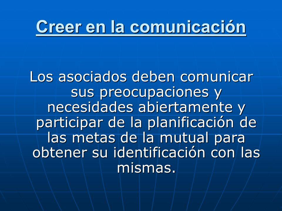 Creer en la comunicación Los asociados deben comunicar sus preocupaciones y necesidades abiertamente y participar de la planificación de las metas de