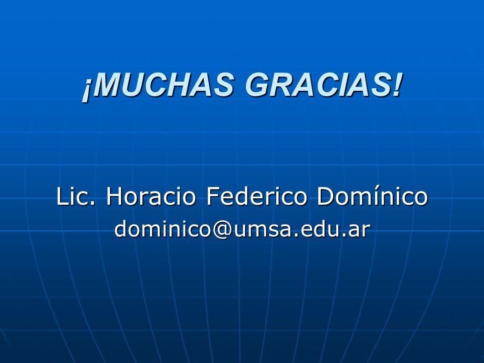 ¡MUCHAS GRACIAS! Lic. Horacio Federico Domínico dominico@umsa.edu.ar