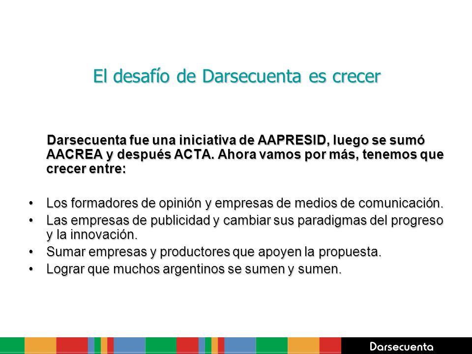 El desafío de Darsecuenta es crecer Darsecuenta fue una iniciativa de AAPRESID, luego se sumó AACREA y después ACTA. Ahora vamos por más, tenemos que