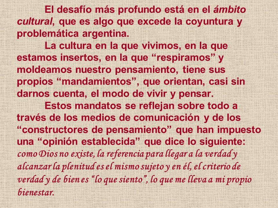 El desafío más profundo está en el ámbito cultural, que es algo que excede la coyuntura y problemática argentina.