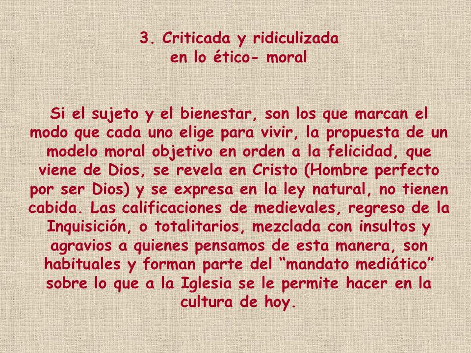 3. Criticada y ridiculizada en lo ético- moral Si el sujeto y el bienestar, son los que marcan el modo que cada uno elige para vivir, la propuesta de