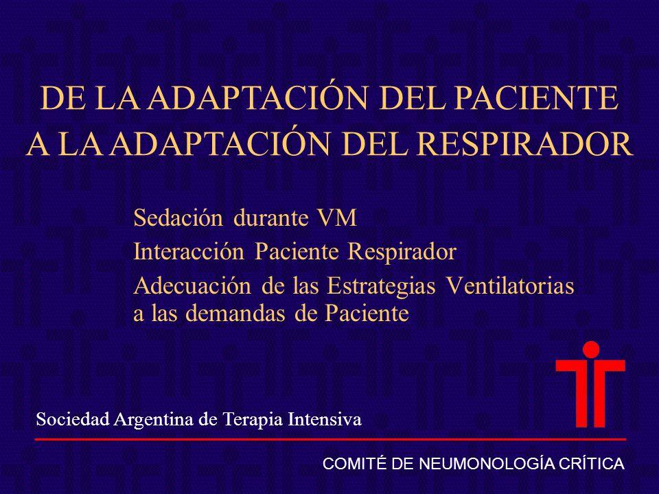 Sociedad Argentina de Terapia Intensiva COMITÉ DE NEUMONOLOGÍA CRÍTICA DE LA ADAPTACIÓN DEL PACIENTE A LA ADAPTACIÓN DEL RESPIRADOR Sedación durante V