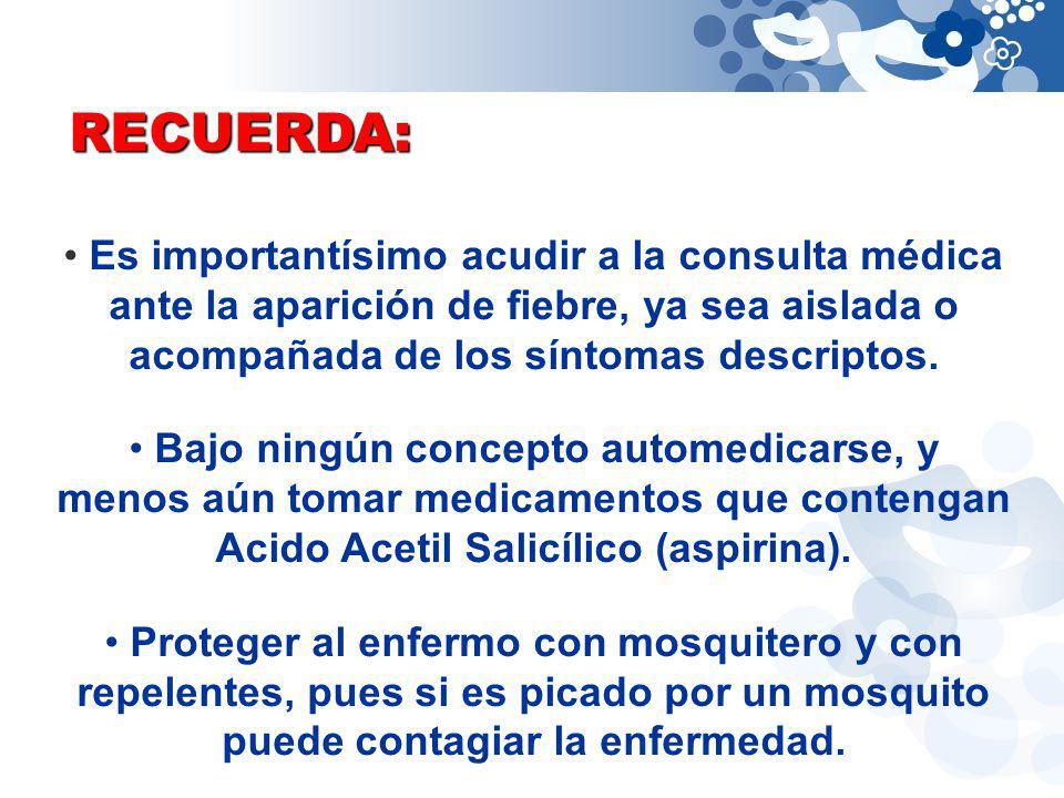 RECUERDA: Es importantísimo acudir a la consulta médica ante la aparición de fiebre, ya sea aislada o acompañada de los síntomas descriptos. Bajo ning