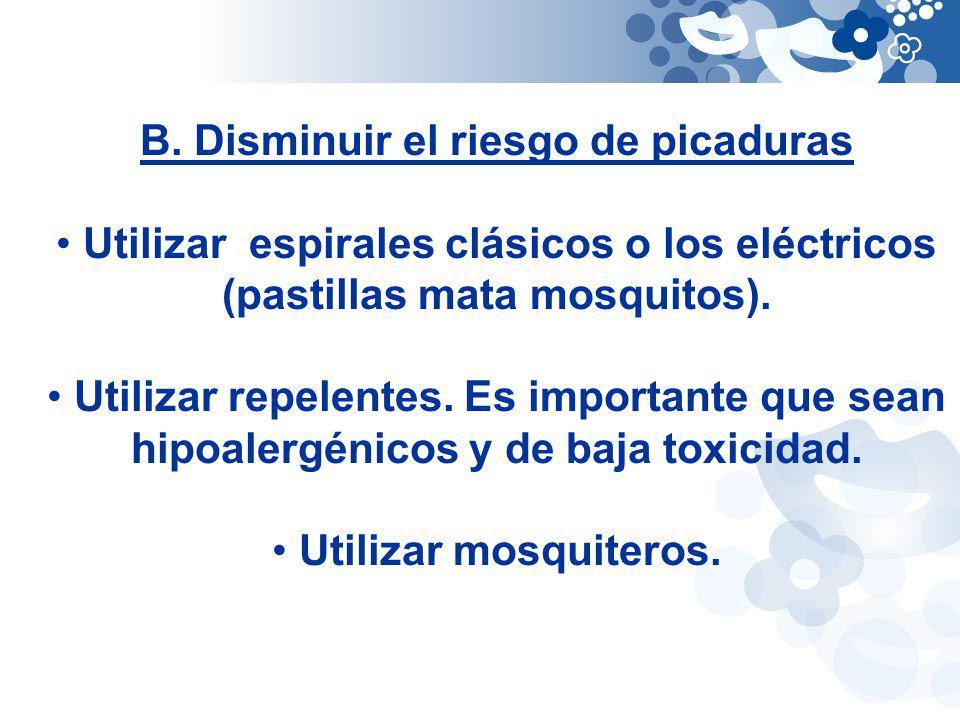 B. Disminuir el riesgo de picaduras Utilizar espirales clásicos o los eléctricos (pastillas mata mosquitos). Utilizar repelentes. Es importante que se
