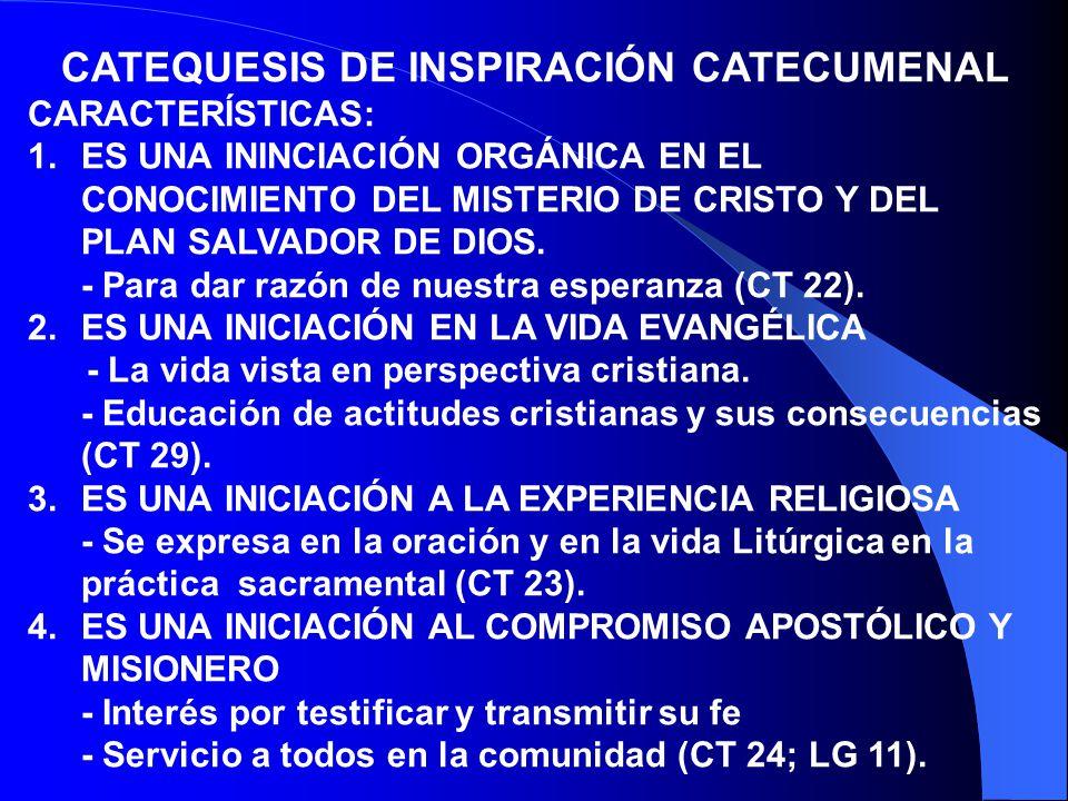 b) EL CATECUMENADO - Escuela de fe, de conversión y oración - Catequesis progresiva, sistemática y completa acompañada de celebraciones de la palabra.