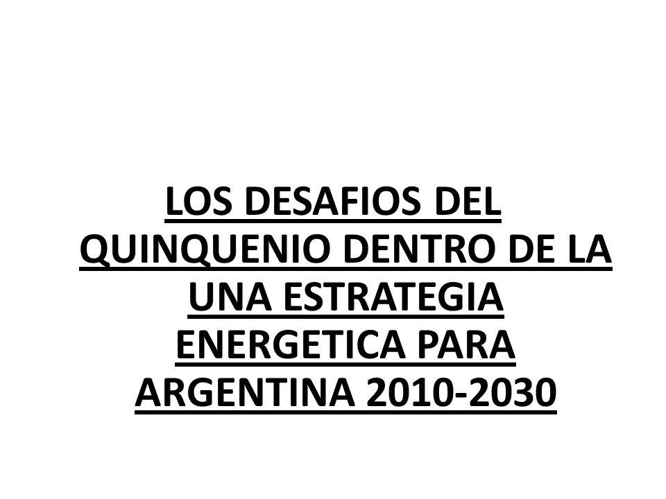 LOS DESAFIOS DEL QUINQUENIO DENTRO DE LA UNA ESTRATEGIA ENERGETICA PARA ARGENTINA 2010-2030