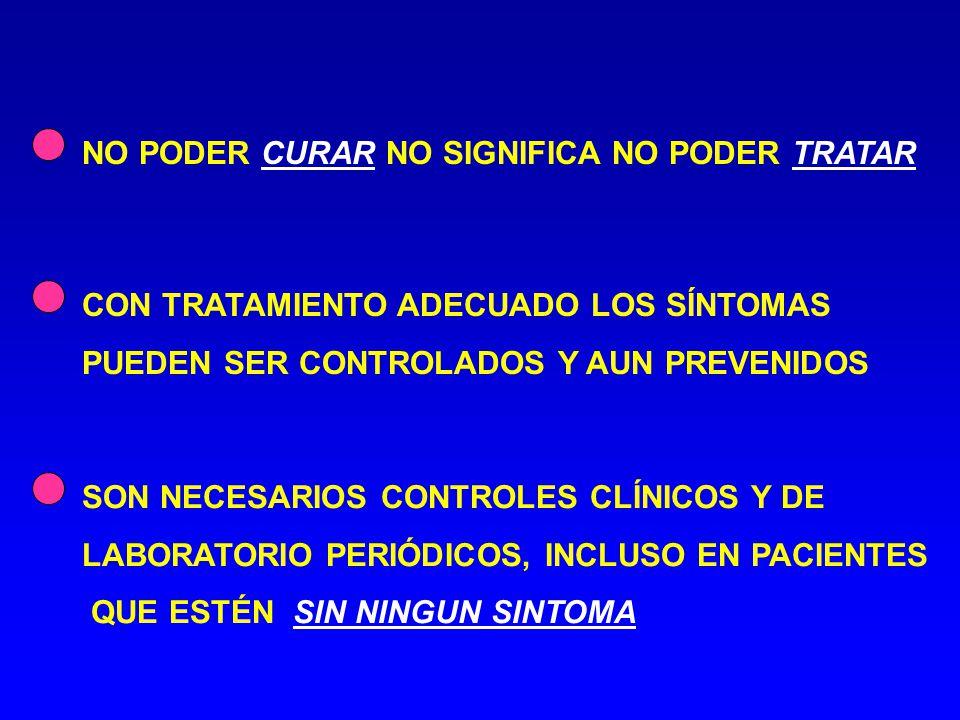 NO PODER CURAR NO SIGNIFICA NO PODER TRATAR CON TRATAMIENTO ADECUADO LOS SÍNTOMAS PUEDEN SER CONTROLADOS Y AUN PREVENIDOS SON NECESARIOS CONTROLES CLÍ