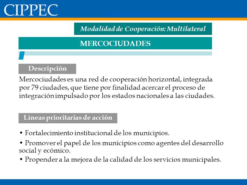 MERCOCIUDADES Fortalecimiento institucional de los municipios. Promover el papel de los municipios como agentes del desarrollo social y ecómico. Prope
