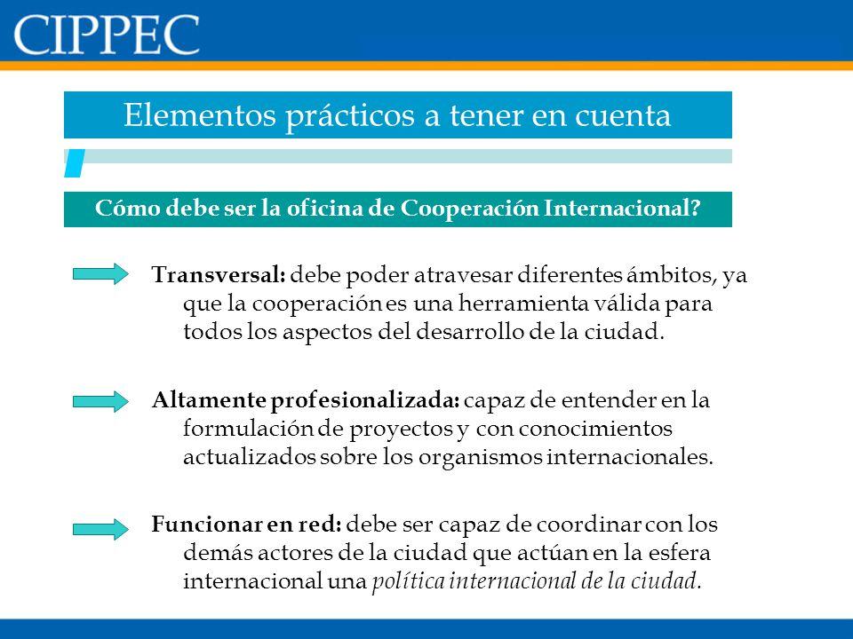 Cómo debe ser la oficina de Cooperación Internacional? Transversal: debe poder atravesar diferentes ámbitos, ya que la cooperación es una herramienta