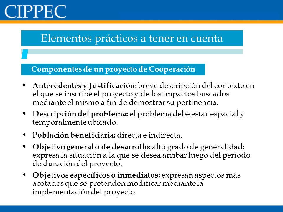 Componentes de un proyecto de Cooperación Antecedentes y Justificación: breve descripción del contexto en el que se inscribe el proyecto y de los impa