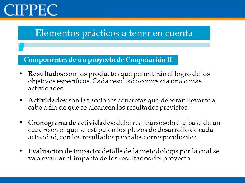 Componentes de un proyecto de Cooperación II Resultados: son los productos que permitirán el logro de los objetivos específicos. Cada resultado compor