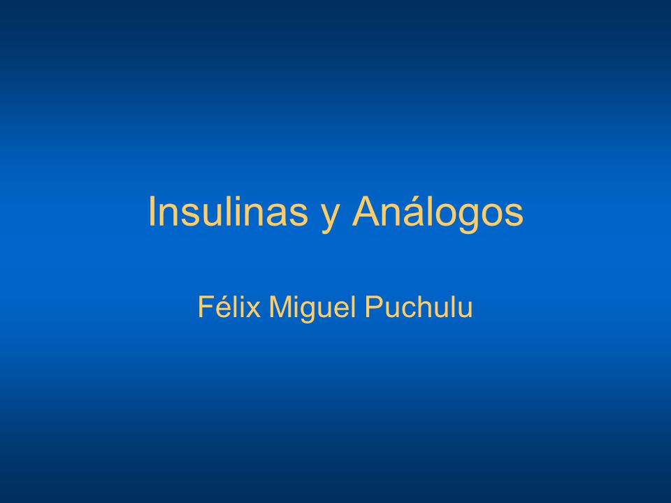 Insulinas y Análogos Félix Miguel Puchulu
