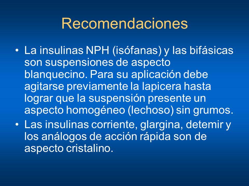 Recomendaciones La insulinas NPH (isófanas) y las bifásicas son suspensiones de aspecto blanquecino. Para su aplicación debe agitarse previamente la l