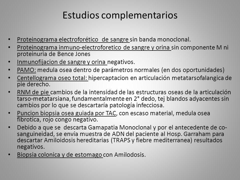 Estudios complementarios Proteinograma electroforético de sangre sin banda monoclonal. Proteinograma inmuno-electroforetico de sangre y orina sin comp