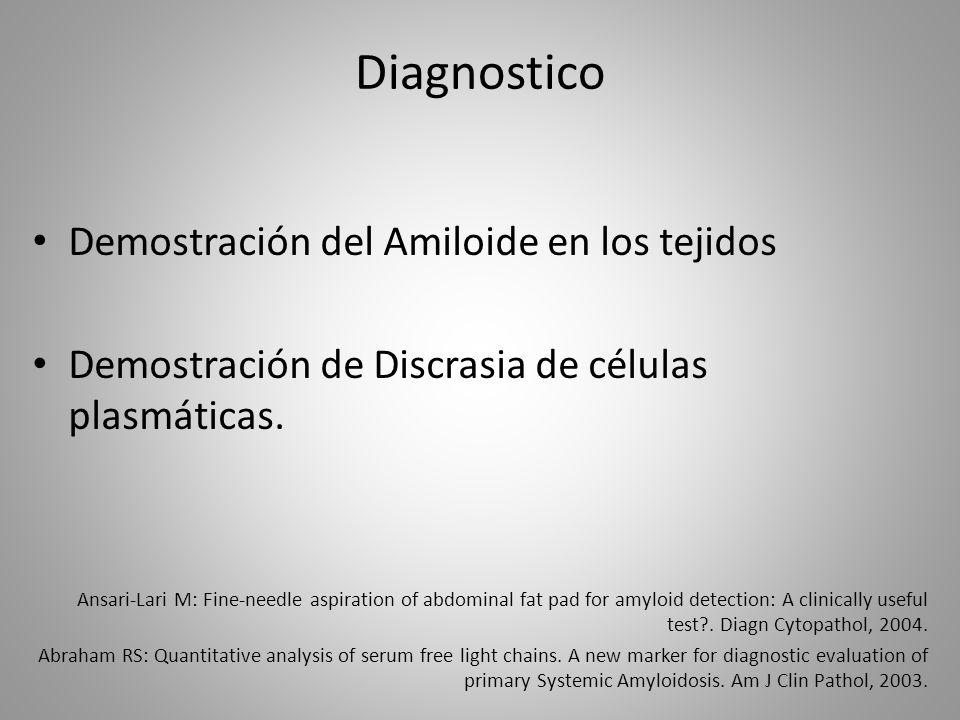 Diagnostico Demostración del Amiloide en los tejidos Demostración de Discrasia de células plasmáticas. Ansari-Lari M: Fine-needle aspiration of abdomi