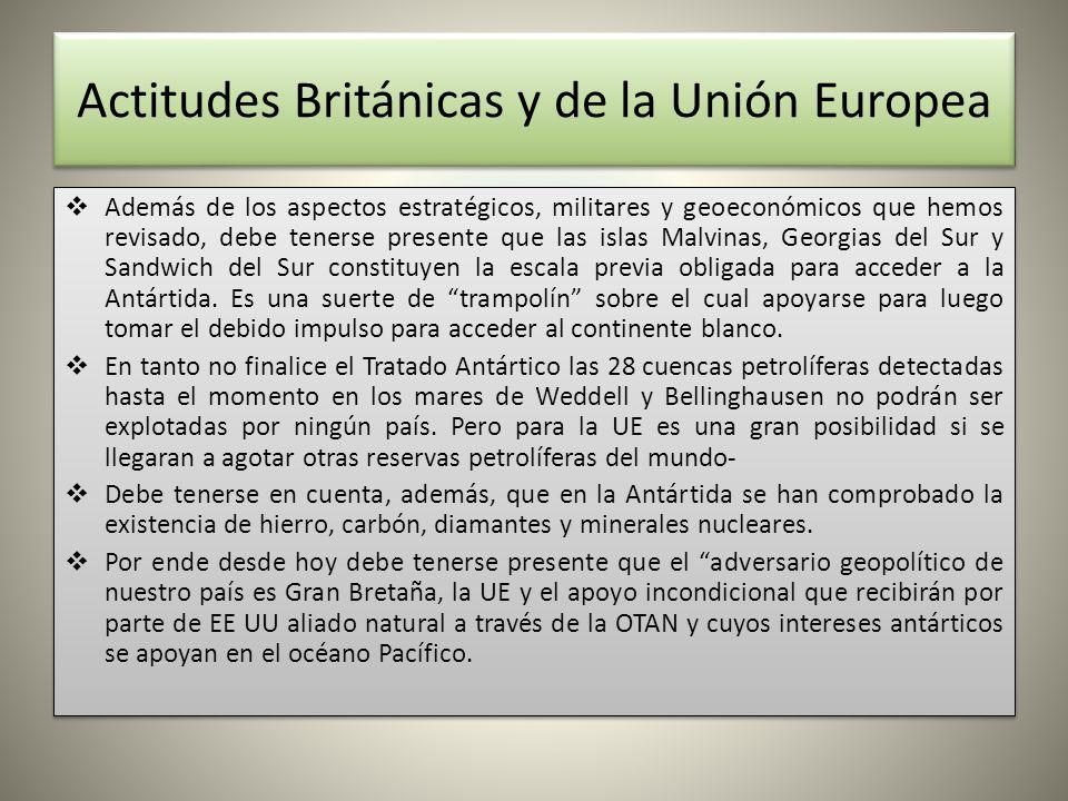 Actitudes Británicas y de la Unión Europea Además de los aspectos estratégicos, militares y geoeconómicos que hemos revisado, debe tenerse presente qu