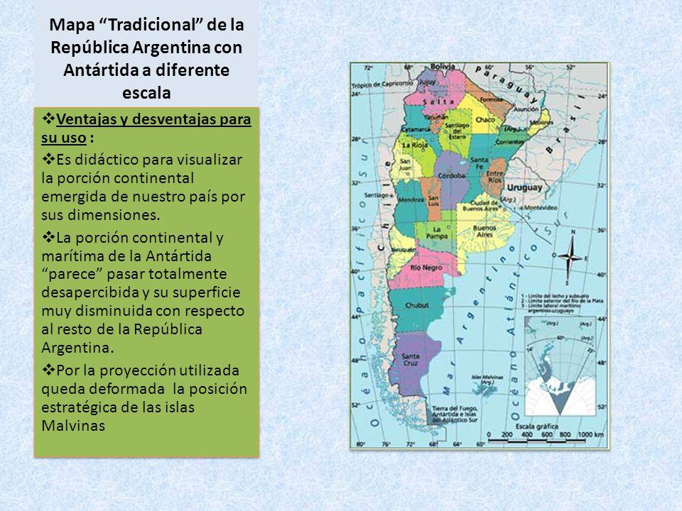 Mapa Tradicional de la República Argentina con Antártida a diferente escala Ventajas y desventajas para su uso : Es didáctico para visualizar la porci