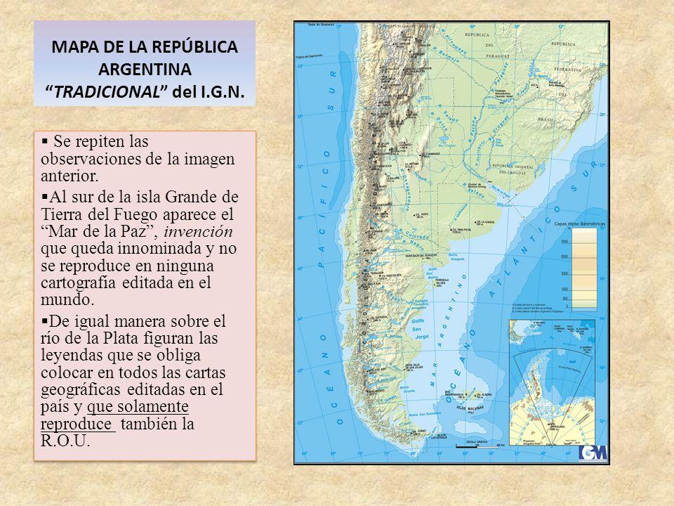 MAPA DE LA REPÚBLICA ARGENTINATRADICIONAL del I.G.N. Se repiten las observaciones de la imagen anterior. Al sur de la isla Grande de Tierra del Fuego