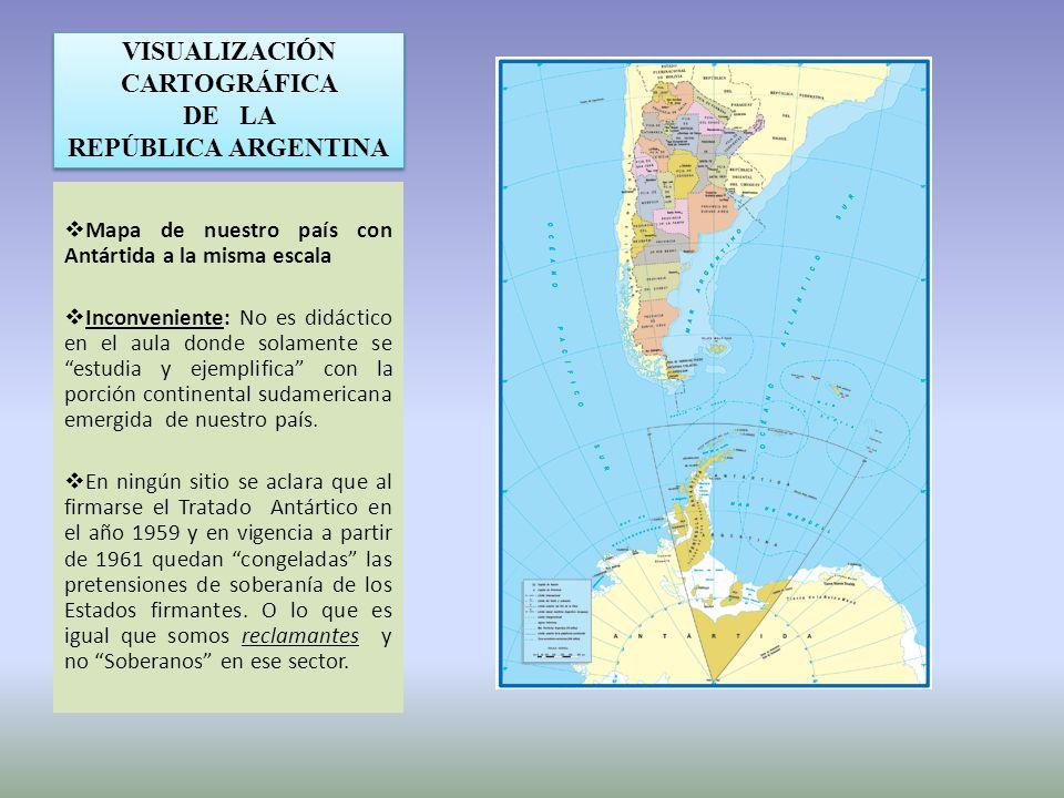 VISUALIZACIÓN CARTOGRÁFICA DE LA REPÚBLICA ARGENTINA Mapa de nuestro país con Antártida a la misma escala Inconveniente: No es didáctico en el aula do