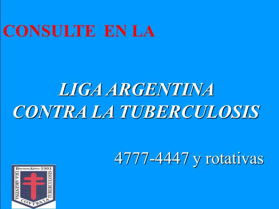 CONSULTE EN LA LIGA ARGENTINA LIGA ARGENTINA CONTRA LA TUBERCULOSIS CONTRA LA TUBERCULOSIS 4777-4447 y rotativas
