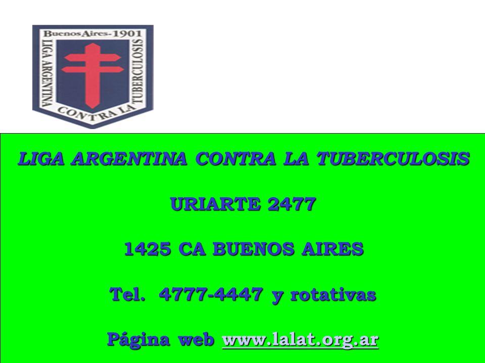 LIGA ARGENTINA CONTRA LA TUBERCULOSIS URIARTE 2477 1425 CA BUENOS AIRES Tel. 4777-4447 y rotativas Página web www.lalat.org.ar www.lalat.org.ar