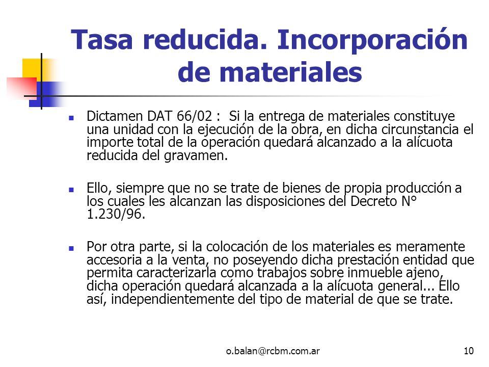 o.balan@rcbm.com.ar10 Tasa reducida. Incorporación de materiales Dictamen DAT 66/02 : Si la entrega de materiales constituye una unidad con la ejecuci