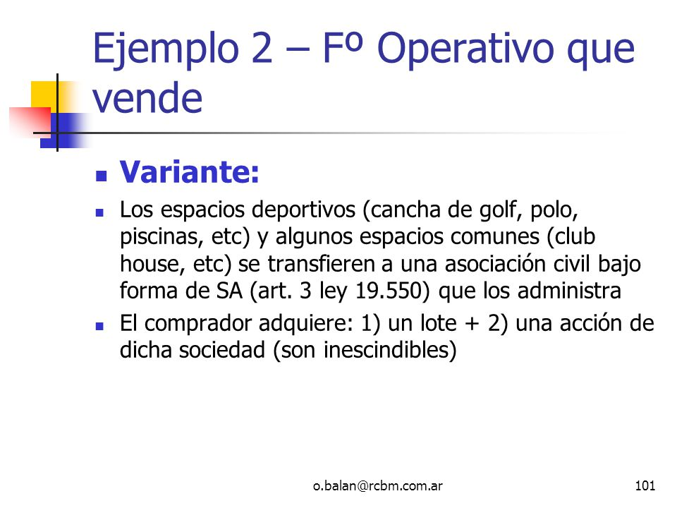 o.balan@rcbm.com.ar101 Ejemplo 2 – Fº Operativo que vende Variante: Los espacios deportivos (cancha de golf, polo, piscinas, etc) y algunos espacios c