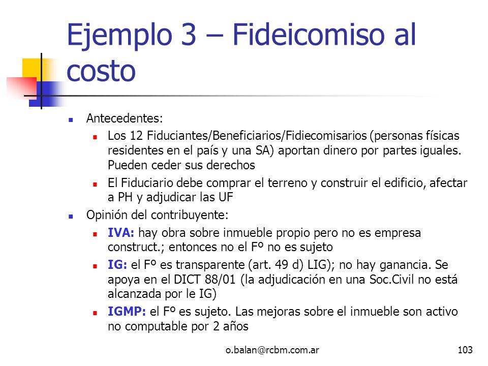 o.balan@rcbm.com.ar103 Ejemplo 3 – Fideicomiso al costo Antecedentes: Los 12 Fiduciantes/Beneficiarios/Fidiecomisarios (personas físicas residentes en