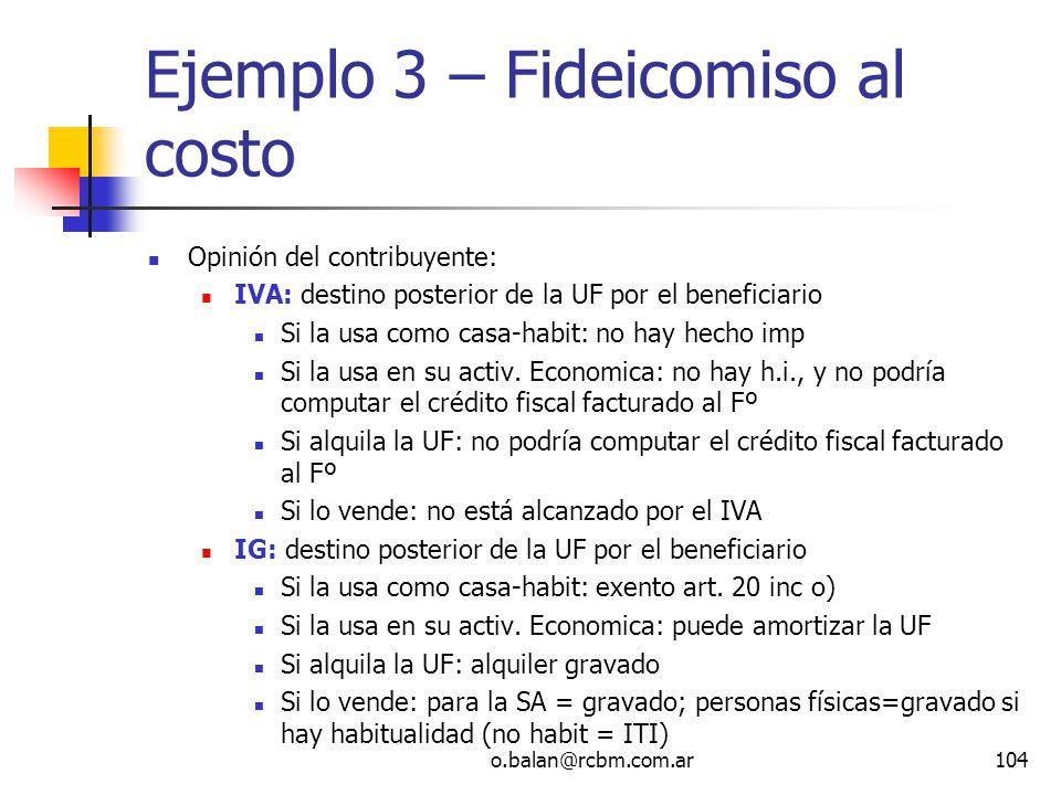 o.balan@rcbm.com.ar104 Ejemplo 3 – Fideicomiso al costo Opinión del contribuyente: IVA: destino posterior de la UF por el beneficiario Si la usa como