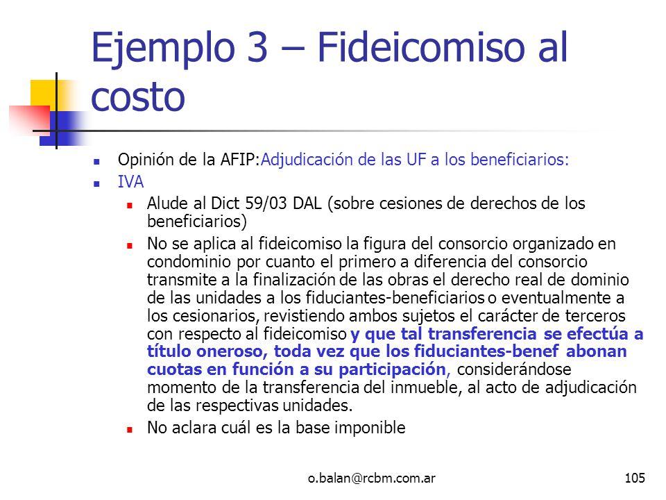 o.balan@rcbm.com.ar105 Ejemplo 3 – Fideicomiso al costo Opinión de la AFIP:Adjudicación de las UF a los beneficiarios: IVA Alude al Dict 59/03 DAL (so