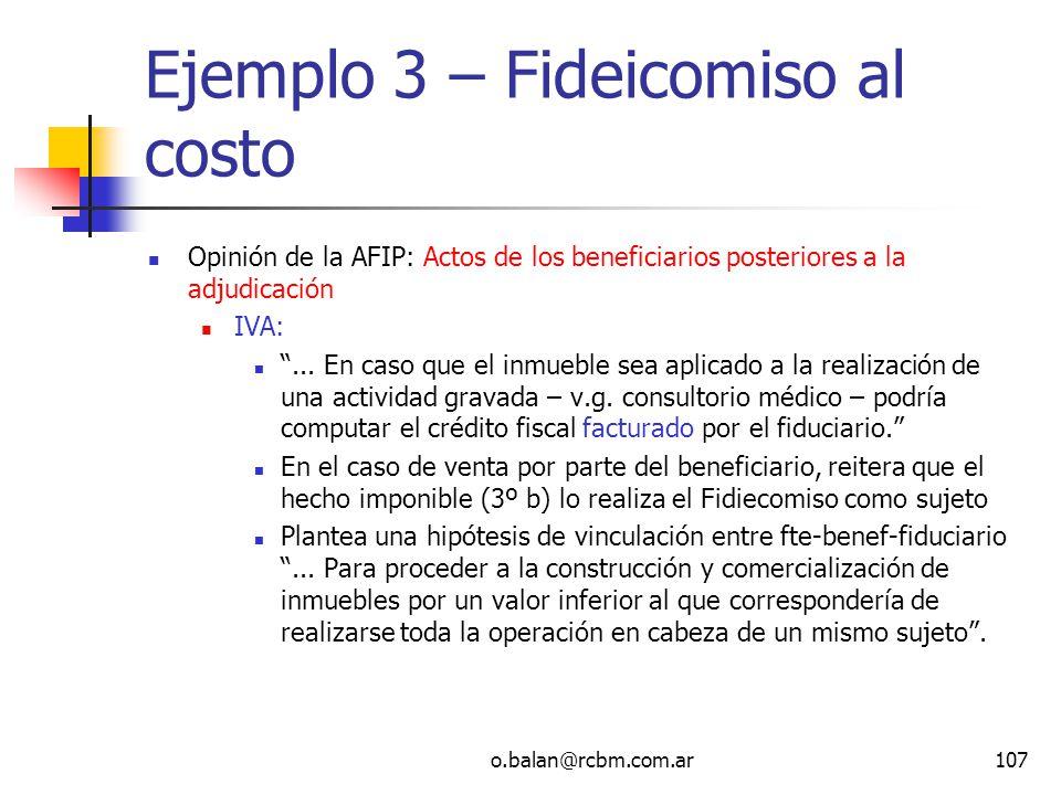 o.balan@rcbm.com.ar107 Ejemplo 3 – Fideicomiso al costo Opinión de la AFIP: Actos de los beneficiarios posteriores a la adjudicación IVA:... En caso q