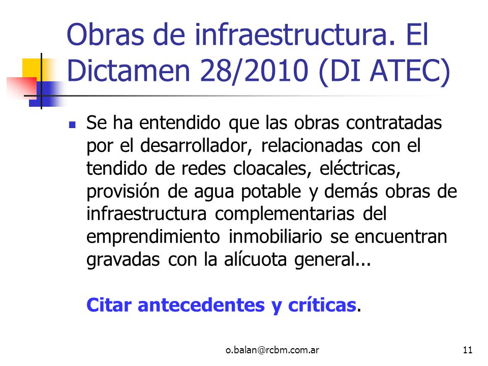 o.balan@rcbm.com.ar11 Obras de infraestructura. El Dictamen 28/2010 (DI ATEC) Se ha entendido que las obras contratadas por el desarrollador, relacion