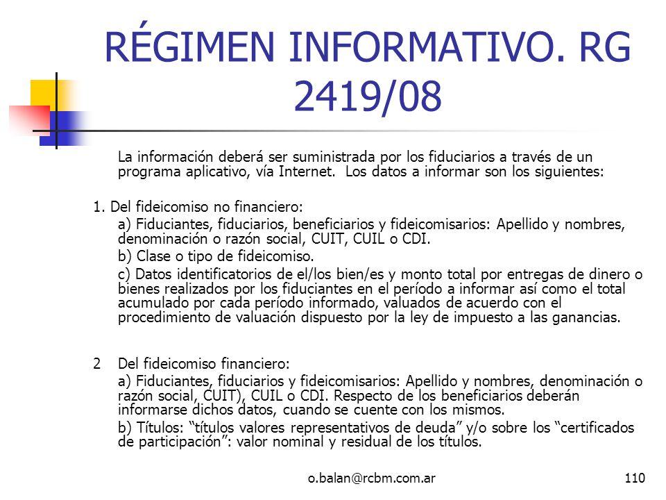 o.balan@rcbm.com.ar110 RÉGIMEN INFORMATIVO. RG 2419/08 La información deberá ser suministrada por los fiduciarios a través de un programa aplicativo,