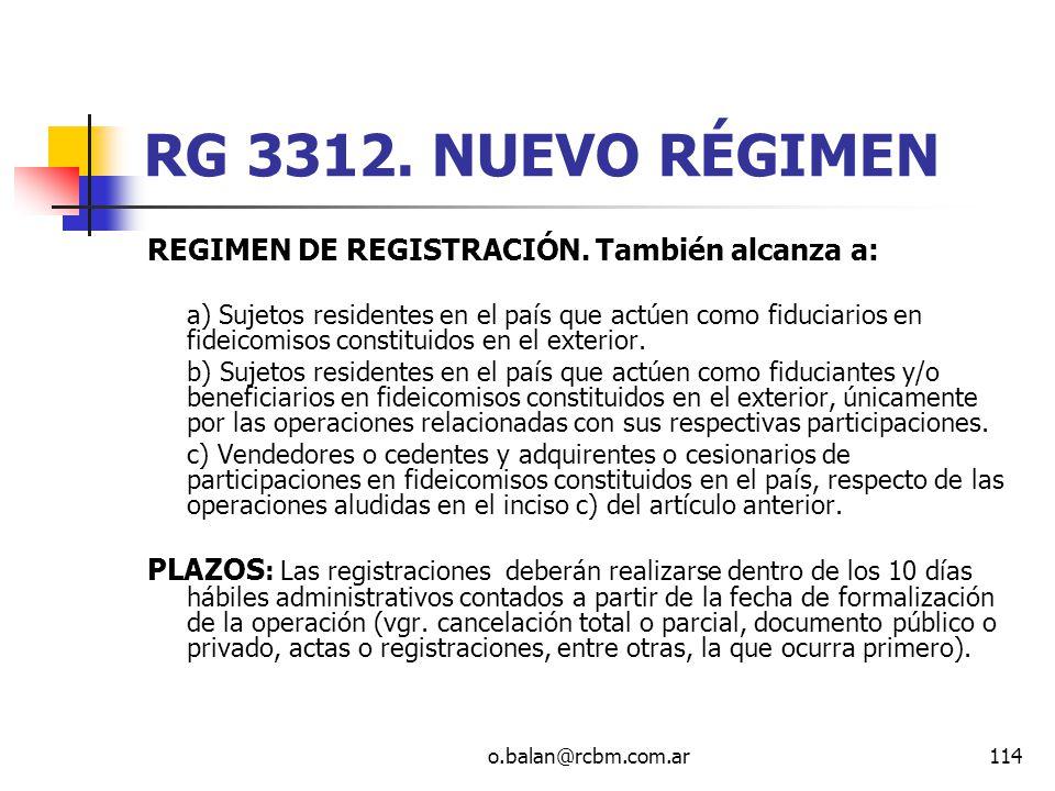 o.balan@rcbm.com.ar114 RG 3312. NUEVO RÉGIMEN REGIMEN DE REGISTRACIÓN. También alcanza a: a) Sujetos residentes en el país que actúen como fiduciarios