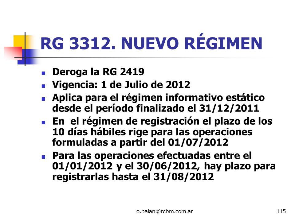 o.balan@rcbm.com.ar115 RG 3312. NUEVO RÉGIMEN Deroga la RG 2419 Vigencia: 1 de Julio de 2012 Aplica para el régimen informativo estático desde el perí