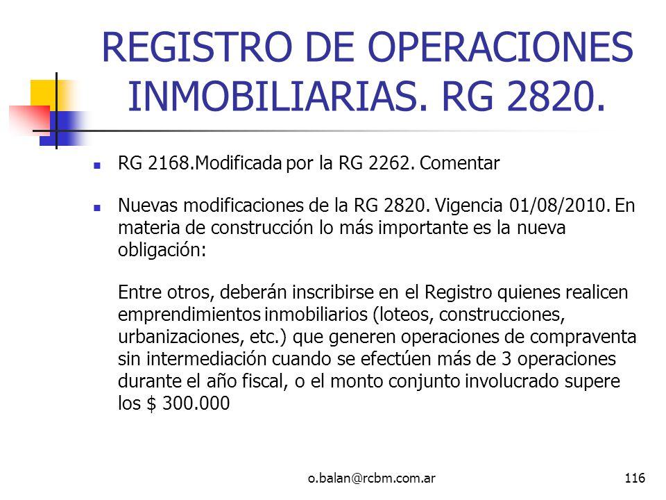 o.balan@rcbm.com.ar116 REGISTRO DE OPERACIONES INMOBILIARIAS. RG 2820. RG 2168.Modificada por la RG 2262. Comentar Nuevas modificaciones de la RG 2820