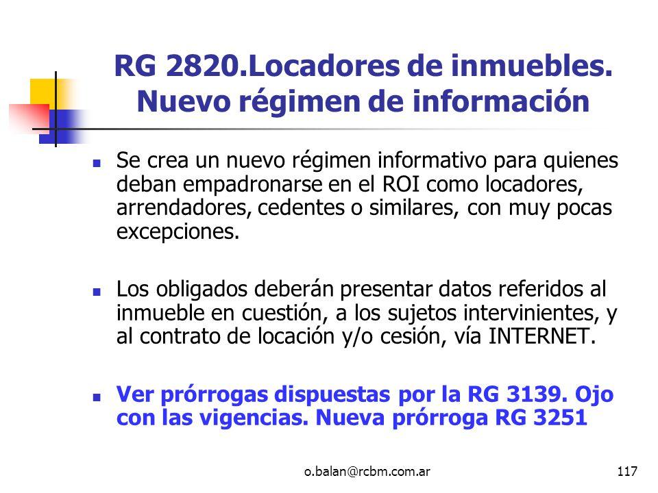 o.balan@rcbm.com.ar117 RG 2820.Locadores de inmuebles. Nuevo régimen de información Se crea un nuevo régimen informativo para quienes deban empadronar