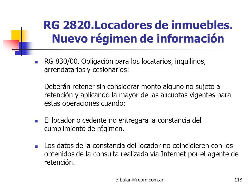 o.balan@rcbm.com.ar118 RG 2820.Locadores de inmuebles. Nuevo régimen de información RG 830/00. Obligación para los locatarios, inquilinos, arrendatari